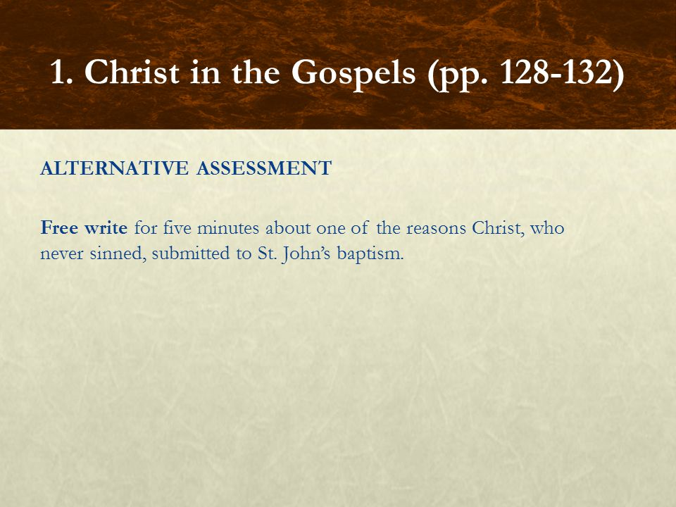 ALTERNATIVE ASSESSMENT Free write for five minutes about one of the reasons Christ, who never sinned, submitted to St.