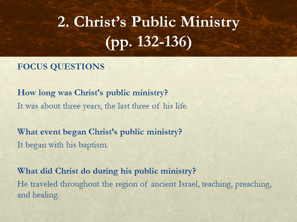 FOCUS QUESTIONS How long was Christ's public ministry.