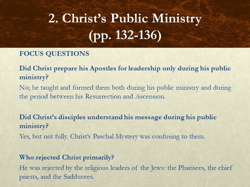 FOCUS QUESTIONS Did Christ prepare his Apostles for leadership only during his public ministry.