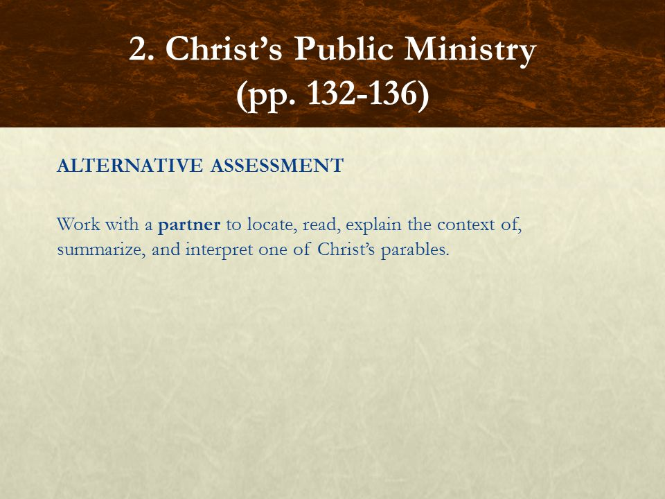 ALTERNATIVE ASSESSMENT Work with a partner to locate, read, explain the context of, summarize, and interpret one of Christ's parables.