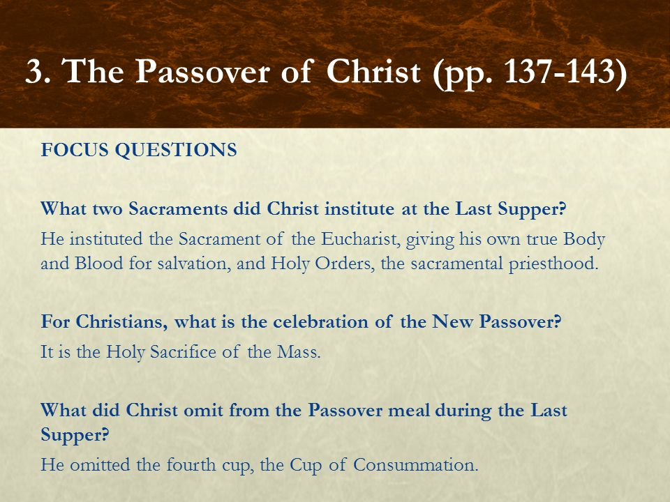 FOCUS QUESTIONS What two Sacraments did Christ institute at the Last Supper.