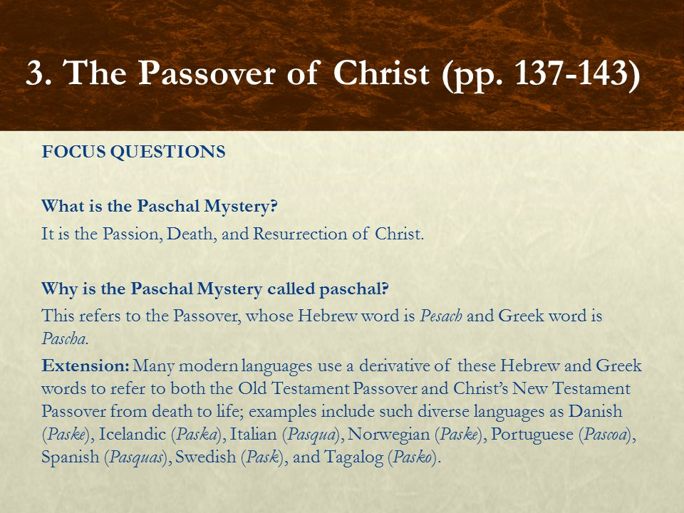 FOCUS QUESTIONS What is the Paschal Mystery.It is the Passion, Death, and Resurrection of Christ.