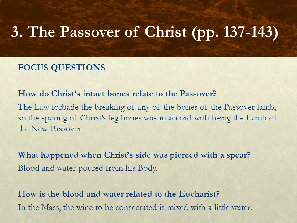 FOCUS QUESTIONS How do Christ's intact bones relate to the Passover.