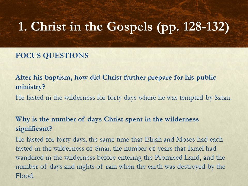 FOCUS QUESTIONS After his baptism, how did Christ further prepare for his public ministry.