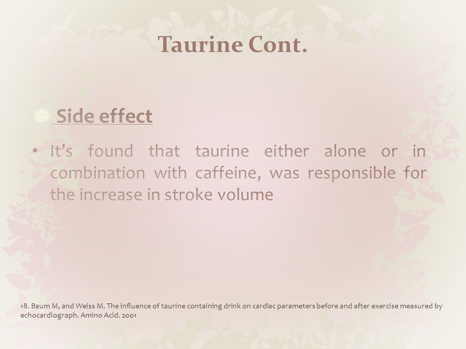 Taurine Cont. 18. Baum M, and Weiss M.