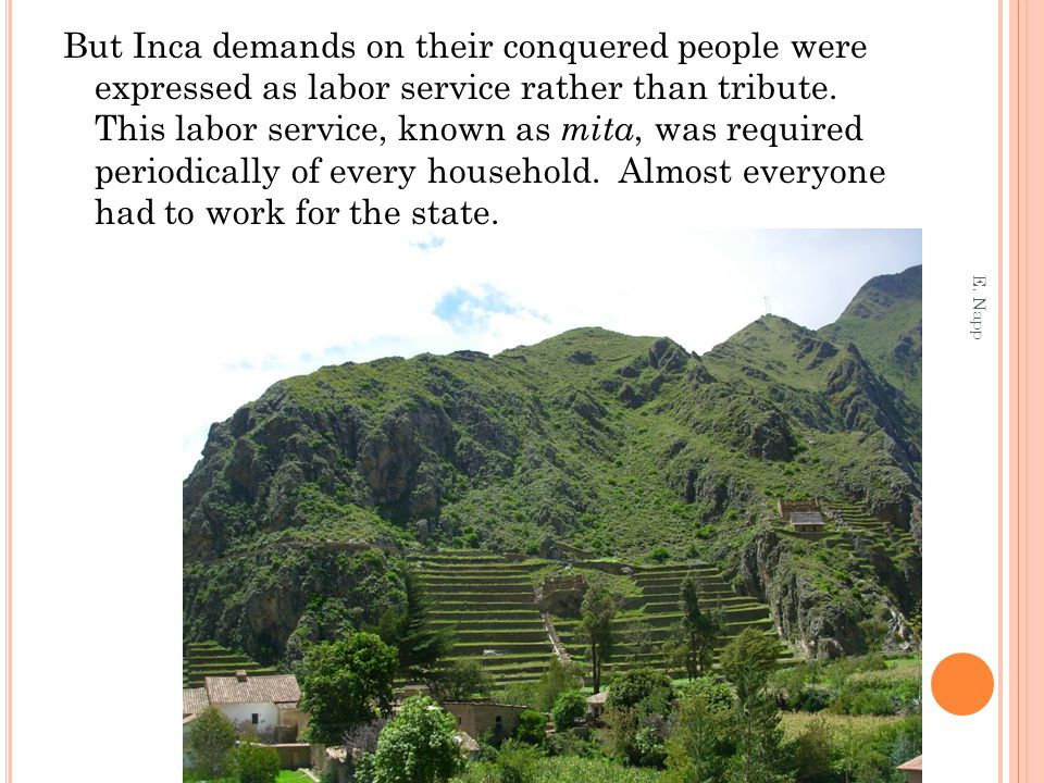 But Inca demands on their conquered people were expressed as labor service rather than tribute.