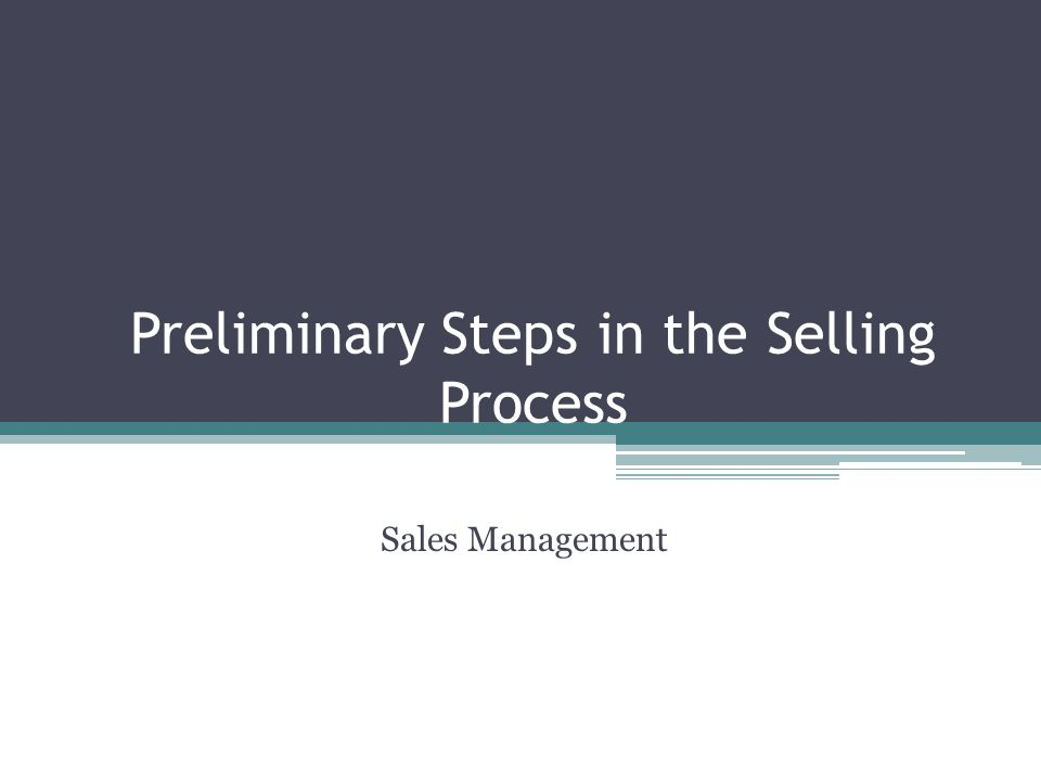 Preliminary Steps in the Selling Process Sales Management