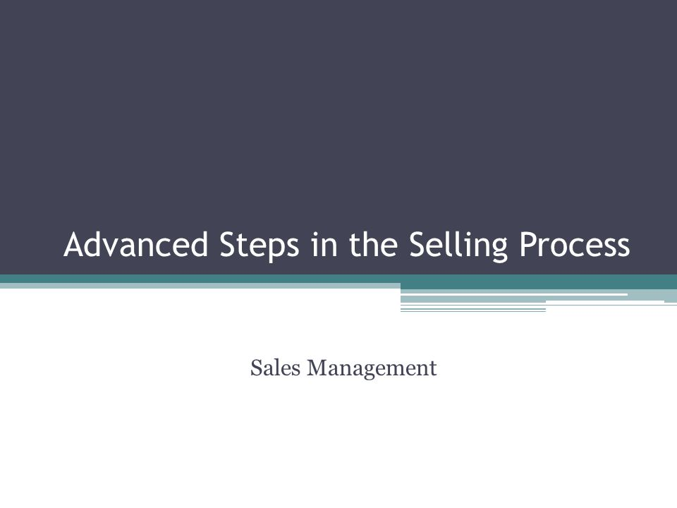Advanced Steps in the Selling Process Sales Management