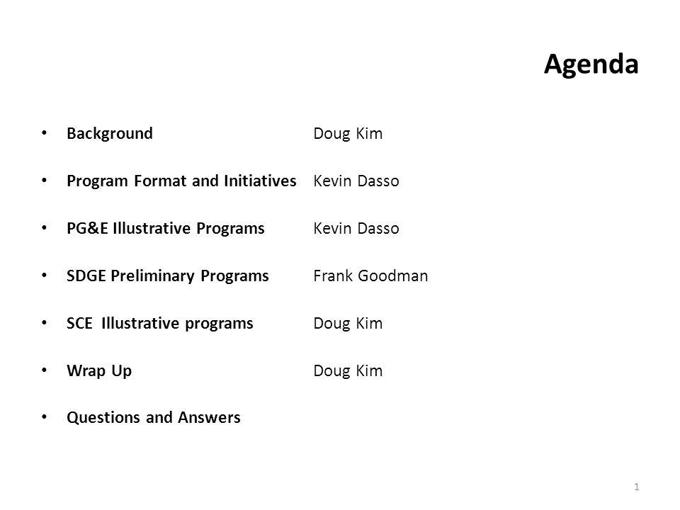 Background Doug Kim Program Format and InitiativesKevin Dasso PG&E Illustrative Programs Kevin Dasso SDGE Preliminary ProgramsFrank Goodman SCE Illust