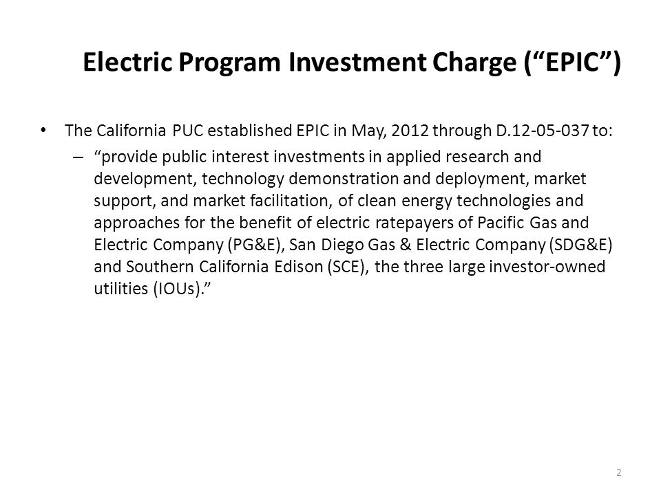 """The California PUC established EPIC in May, 2012 through D.12-05-037 to: – """"provide public interest investments in applied research and development, t"""