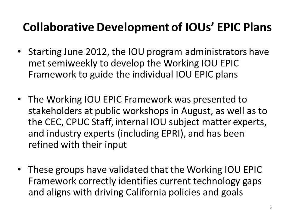 Collaborative Development of IOUs' EPIC Plans Starting June 2012, the IOU program administrators have met semiweekly to develop the Working IOU EPIC F
