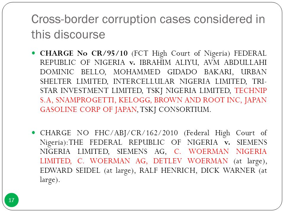 Cross-border corruption cases considered in this discourse CHARGE No CR/95/10 (FCT High Court of Nigeria) FEDERAL REPUBLIC OF NIGERIA v. IBRAHIM ALIYU