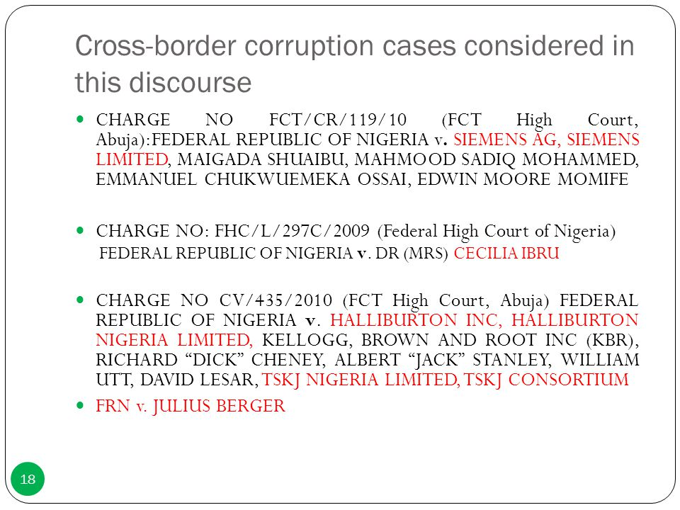 Cross-border corruption cases considered in this discourse CHARGE NO FCT/CR/119/10 (FCT High Court, Abuja):FEDERAL REPUBLIC OF NIGERIA v. SIEMENS AG,