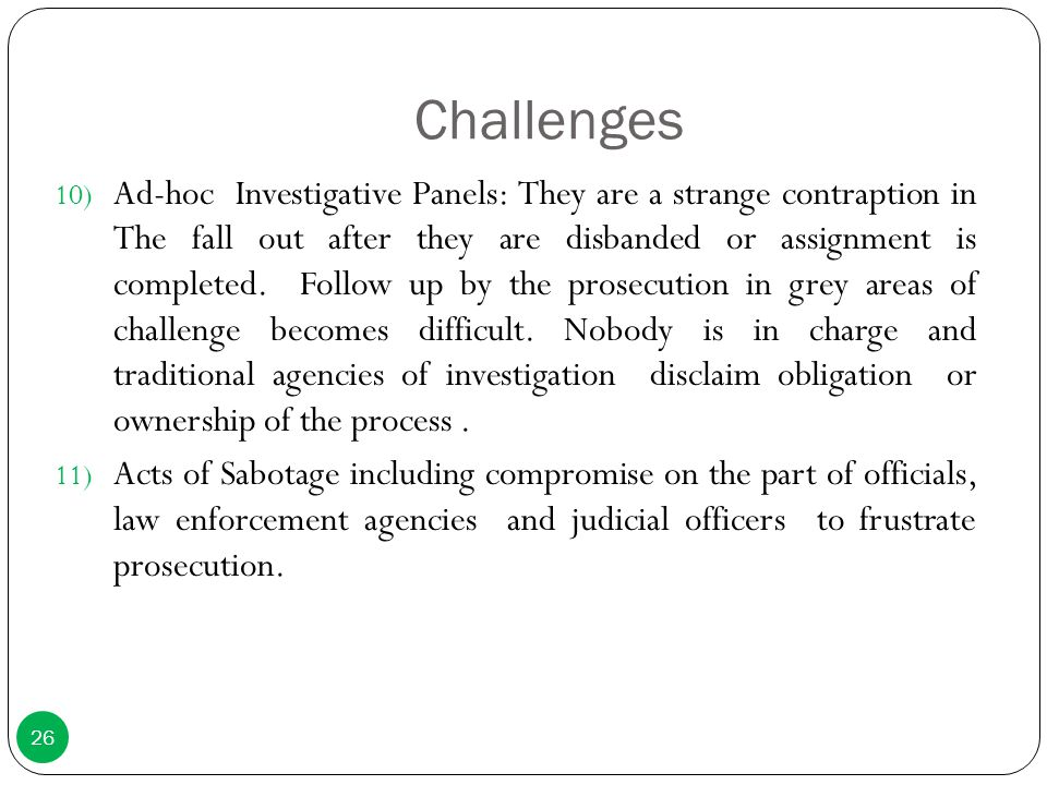 Challenges 10) Ad-hoc Investigative Panels: They are a strange contraption in The fall out after they are disbanded or assignment is completed. Follow