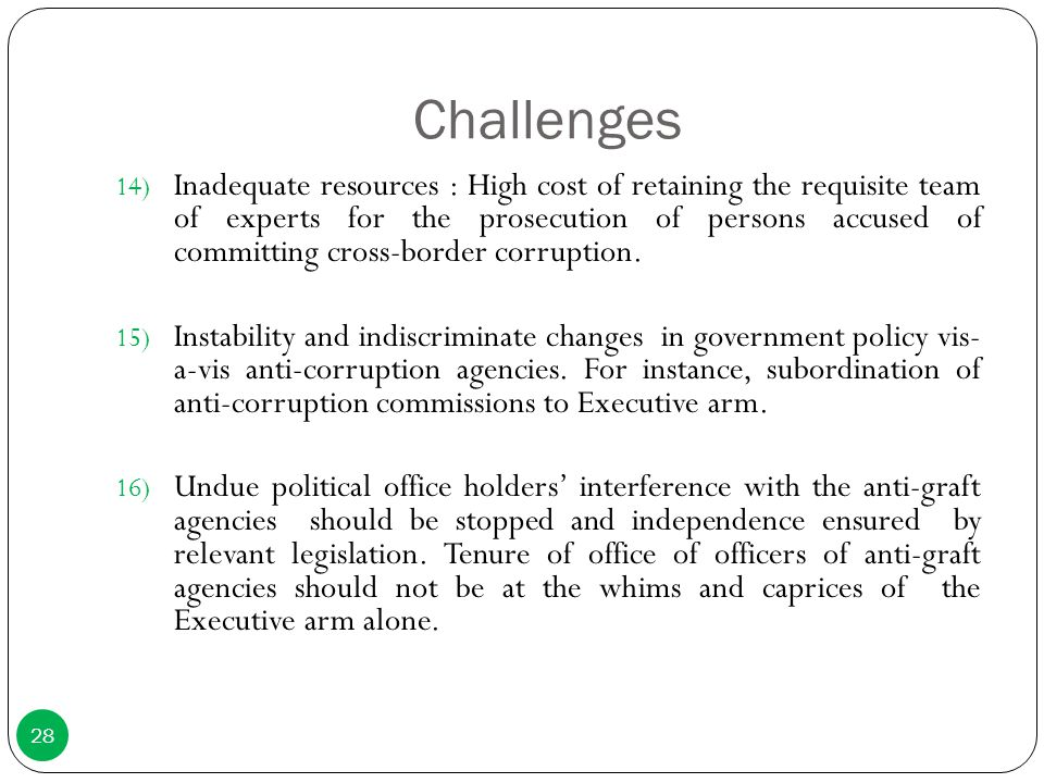 Challenges 14) Inadequate resources : High cost of retaining the requisite team of experts for the prosecution of persons accused of committing cross-