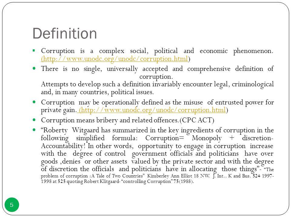 Definition  Corruption is a complex social, political and economic phenomenon. (http://www.unodc.org/unodc/corruption.html) (http://www.unodc.org/uno