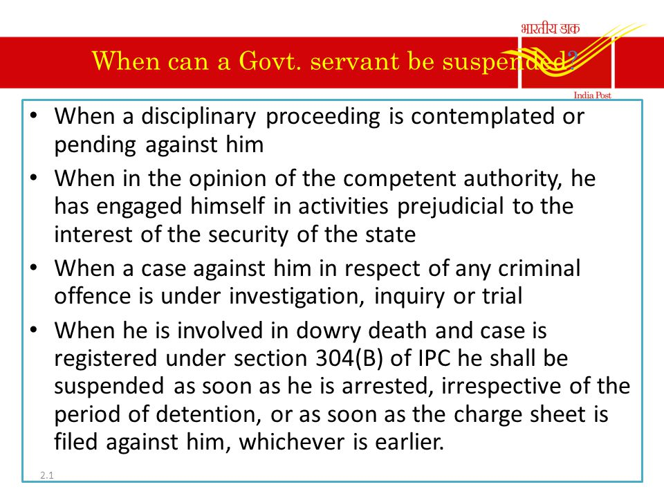 When can a Govt. servant be suspended? When a disciplinary proceeding is contemplated or pending against him When in the opinion of the competent auth