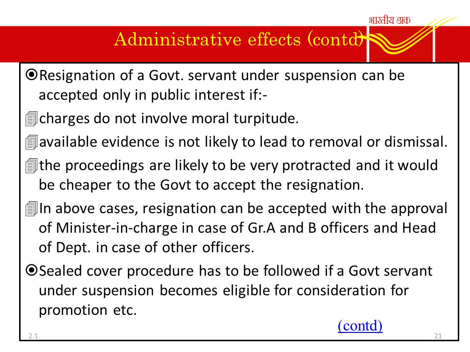 Administrative effects (contd)  Resignation of a Govt. servant under suspension can be accepted only in public interest if:- 4charges do not involve