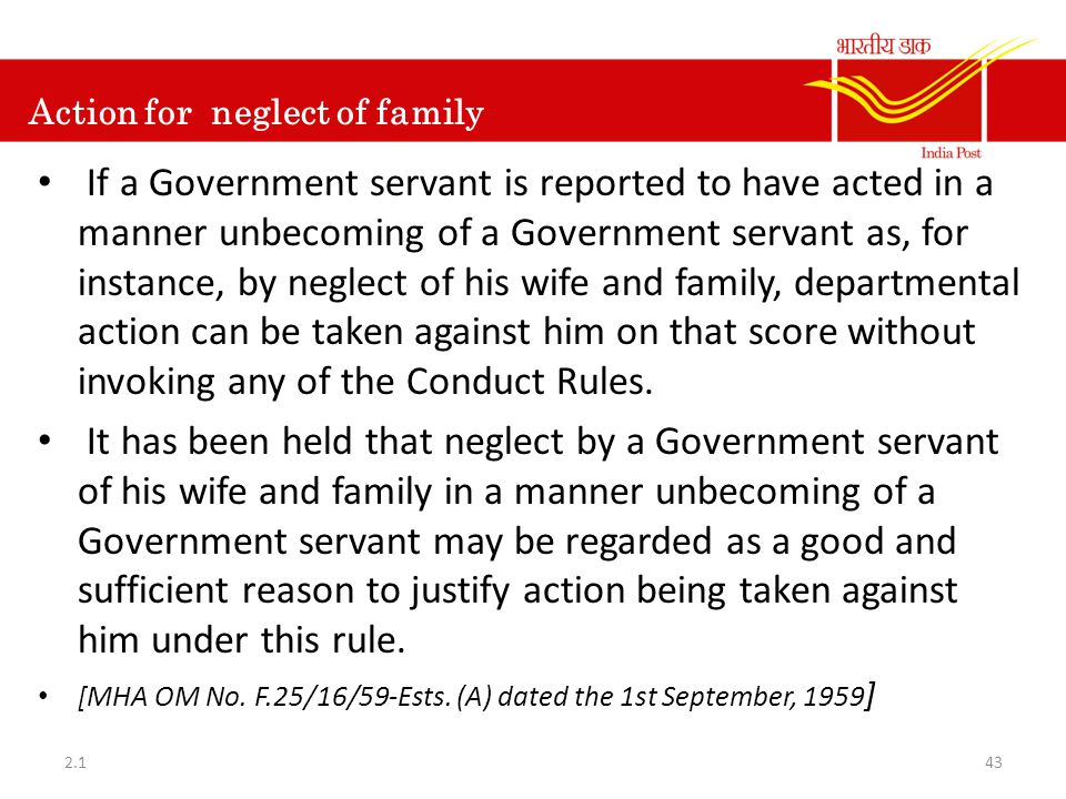 Action for neglect of family If a Government servant is reported to have acted in a manner unbecoming of a Government servant as, for instance, by neg