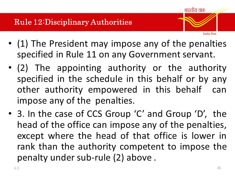 Rule 12:Disciplinary Authorities (1) The President may impose any of the penalties specified in Rule 11 on any Government servant. (2) The appointing
