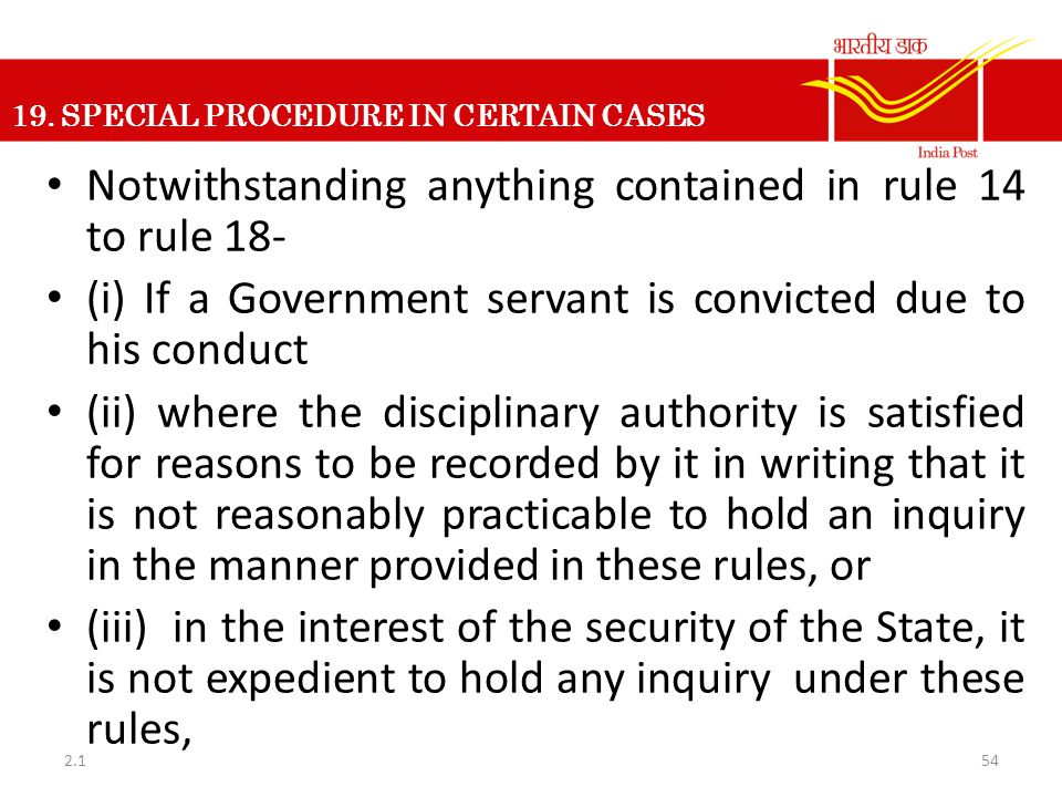 19. SPECIAL PROCEDURE IN CERTAIN CASES Notwithstanding anything contained in rule 14 to rule 18- (i) If a Government servant is convicted due to his c