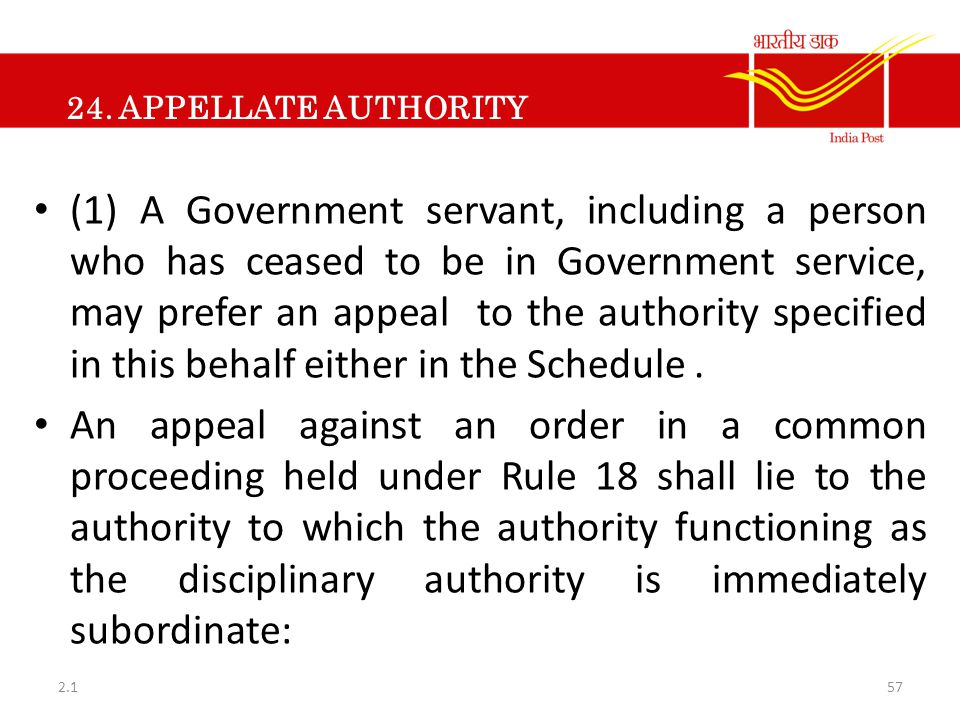 24. APPELLATE AUTHORITY (1) A Government servant, including a person who has ceased to be in Government service, may prefer an appeal to the authority