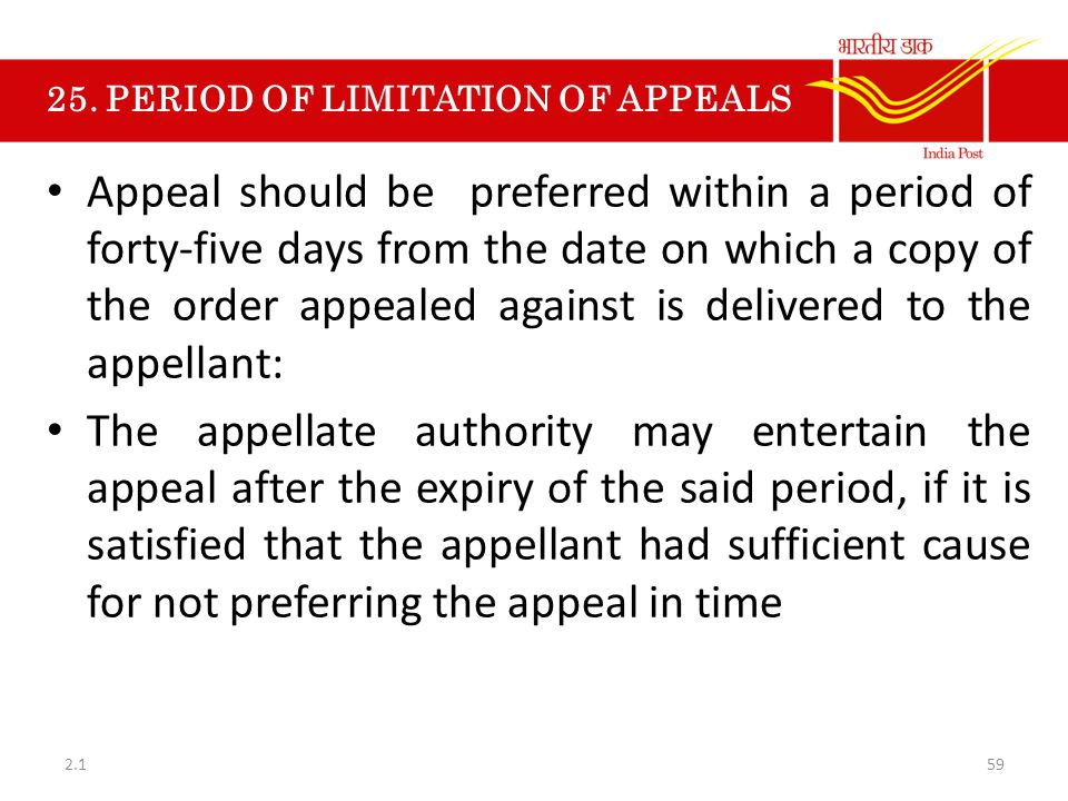 25. PERIOD OF LIMITATION OF APPEALS Appeal should be preferred within a period of forty-five days from the date on which a copy of the order appealed
