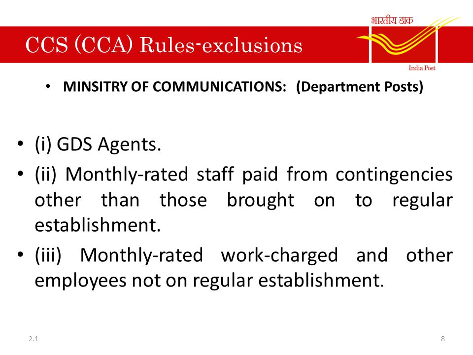 CCS (CCA) Rules-exclusions MINSITRY OF COMMUNICATIONS: (Department Posts) (i) GDS Agents. (ii) Monthly-rated staff paid from contingencies other than