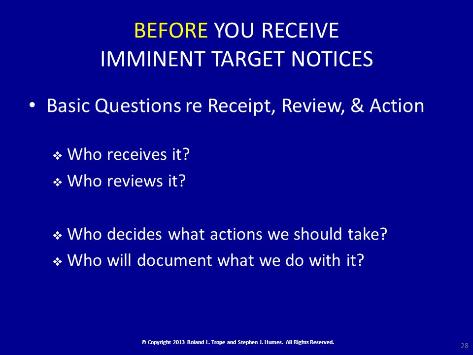 BEFORE YOU RECEIVE IMMINENT TARGET NOTICES Basic Questions re Receipt, Review, & Action  Who receives it.