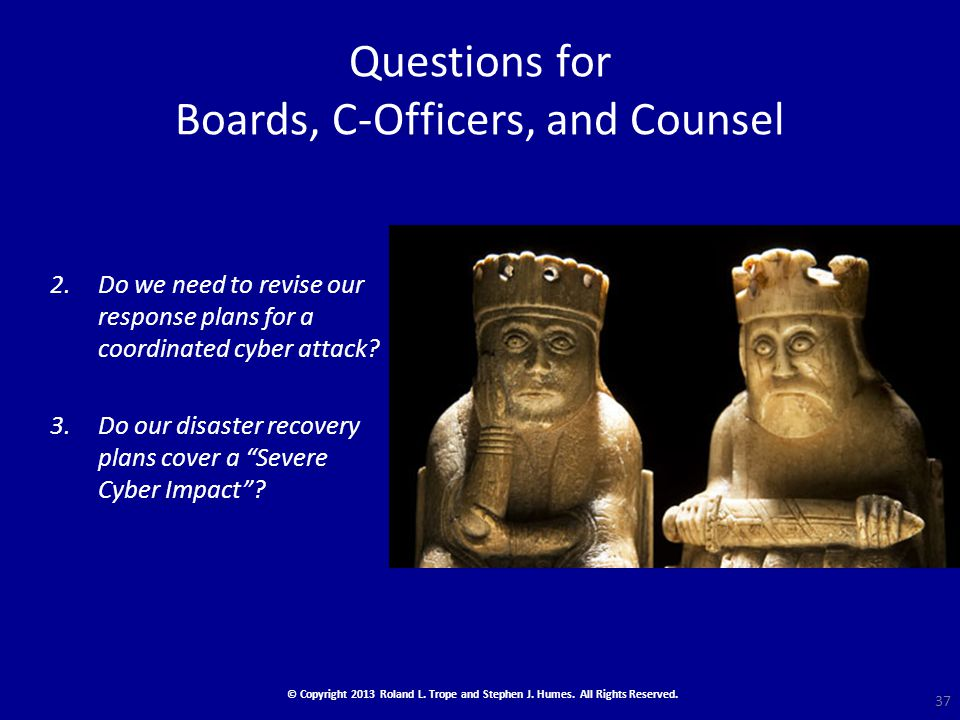 Questions for Boards, C-Officers, and Counsel 2.Do we need to revise our response plans for a coordinated cyber attack.
