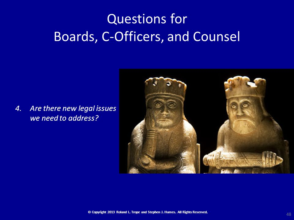 Questions for Boards, C-Officers, and Counsel 4.Are there new legal issues we need to address.