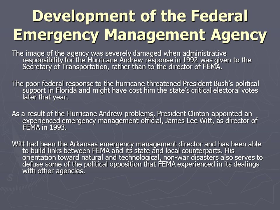 Development of the Federal Emergency Management Agency The image of the agency was severely damaged when administrative responsibility for the Hurrica