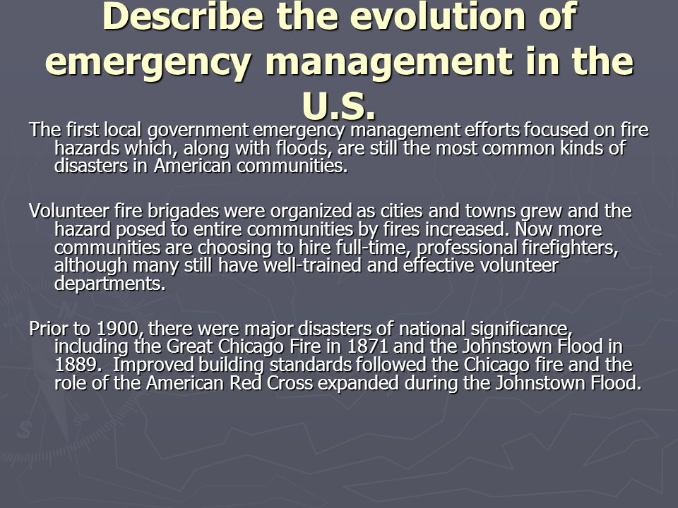 Evolution of emergency management In 1900, Galveston was destroyed by a major hurricane and, in 1906, San Francisco was destroyed by an earthquake followed by a firestorm.
