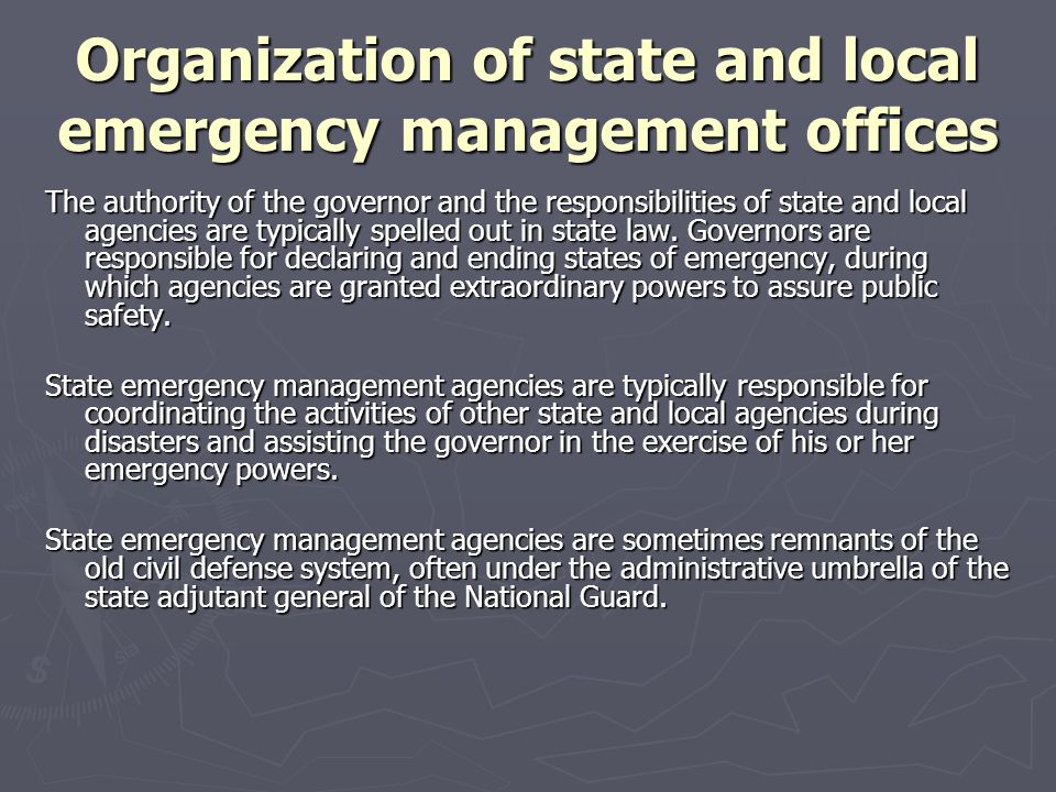 Organization of state and local emergency management offices The authority of the governor and the responsibilities of state and local agencies are ty