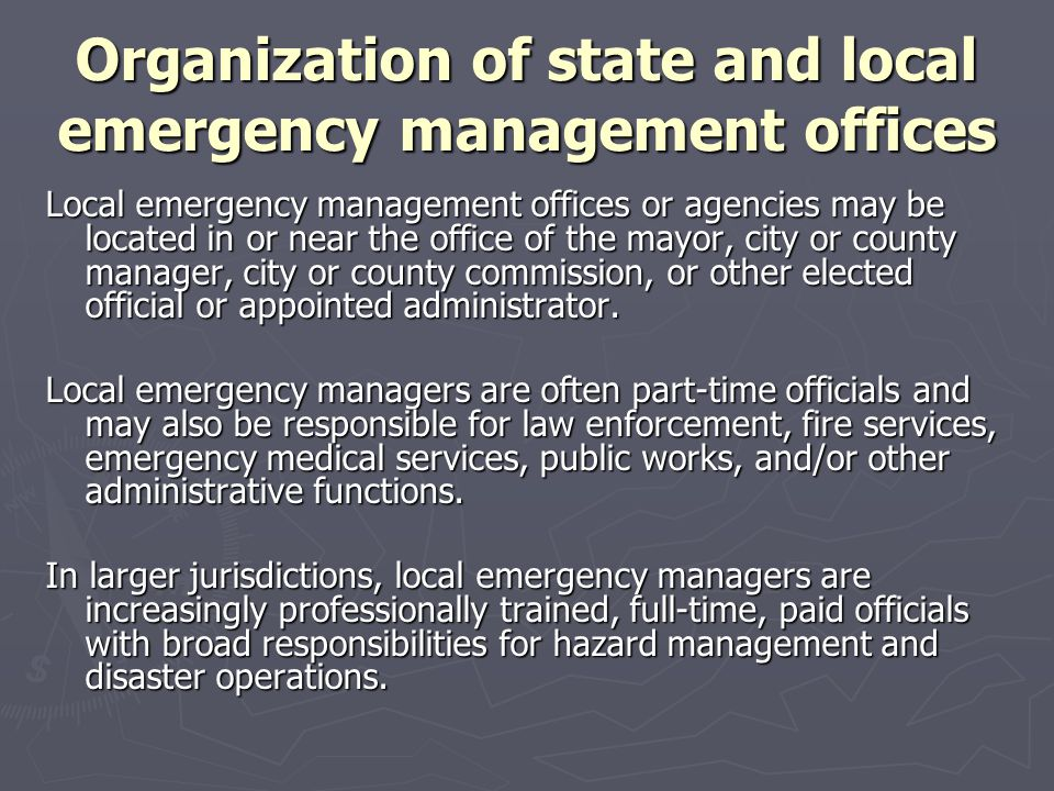 Organization of state and local emergency management offices Local emergency management offices or agencies may be located in or near the office of th