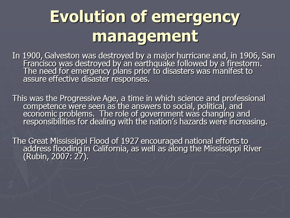 Evolution of emergency management The first national emergency management programs dealt with floods and civil defense.