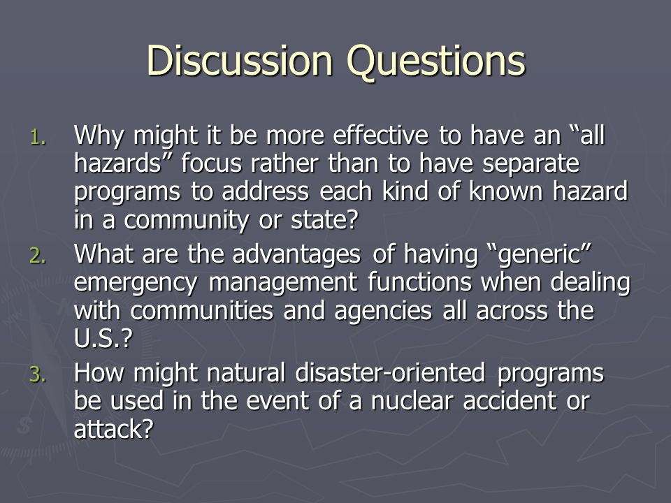 "Discussion Questions 1. Why might it be more effective to have an ""all hazards"" focus rather than to have separate programs to address each kind of kn"