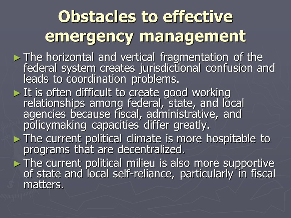 Obstacles to effective emergency management ► The horizontal and vertical fragmentation of the federal system creates jurisdictional confusion and lea