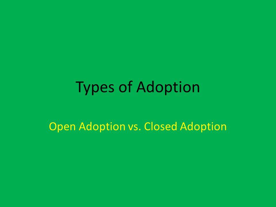 Types of Adoption Open Adoption vs. Closed Adoption