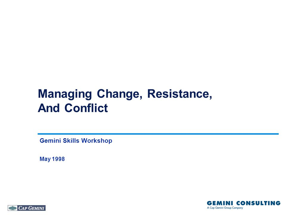 Managing Change, Resistance, And Conflict Gemini Skills Workshop May 1998