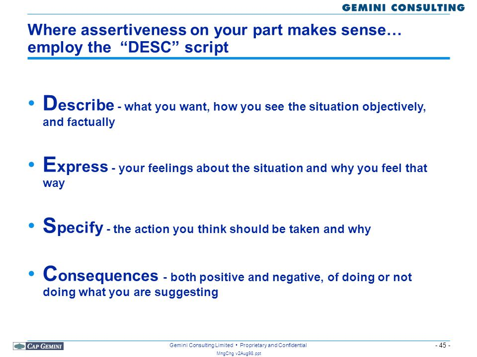 """- 45 - MngChg v2Aug98.ppt Gemini Consulting Limited Proprietary and Confidential Where assertiveness on your part makes sense… employ the """"DESC"""" scrip"""