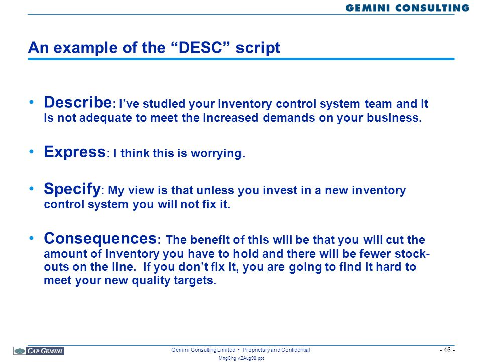 """- 46 - MngChg v2Aug98.ppt Gemini Consulting Limited Proprietary and Confidential An example of the """"DESC"""" script Describe : I've studied your inventor"""