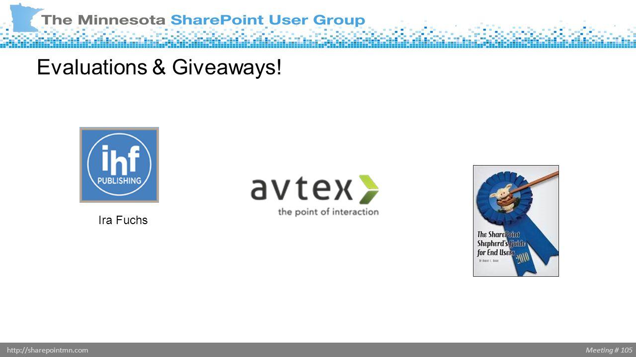 Meeting # 105http://sharepointmn.com Evaluations & Giveaways! Ira Fuchs