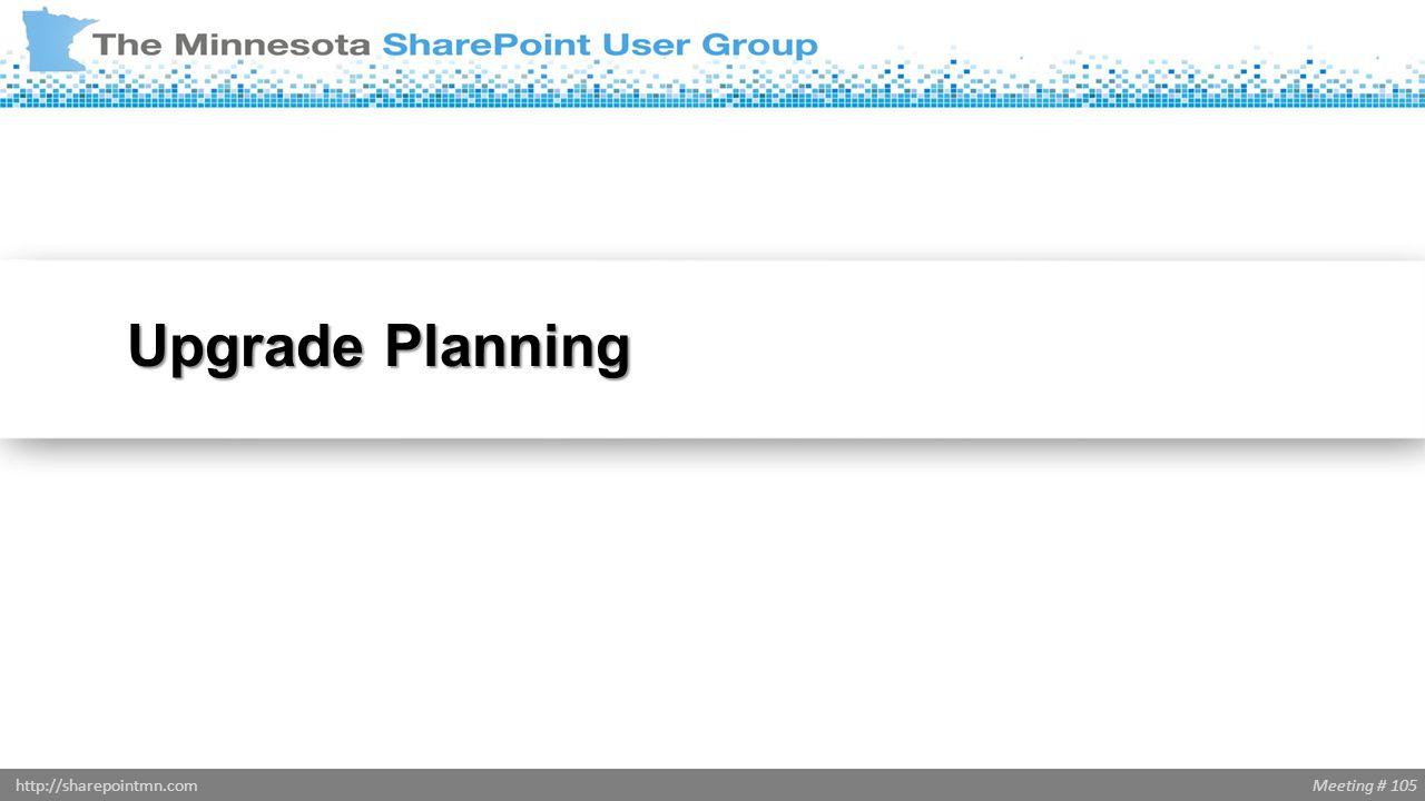 Meeting # 105http://sharepointmn.com Upgrade Planning