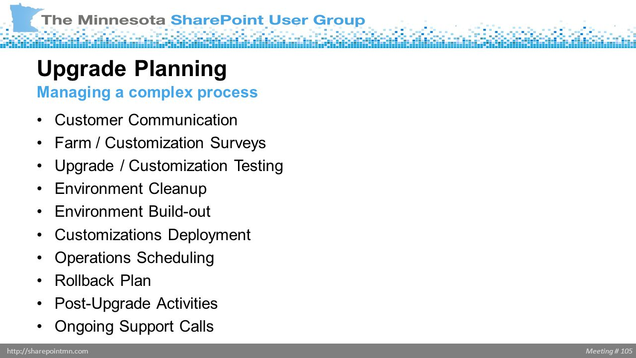 Meeting # 105http://sharepointmn.com Customer Communication Farm / Customization Surveys Upgrade / Customization Testing Environment Cleanup Environme