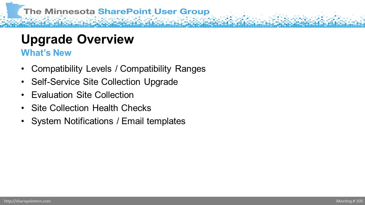 Meeting # 105http://sharepointmn.com Compatibility Levels / Compatibility Ranges Self-Service Site Collection Upgrade Evaluation Site Collection Site