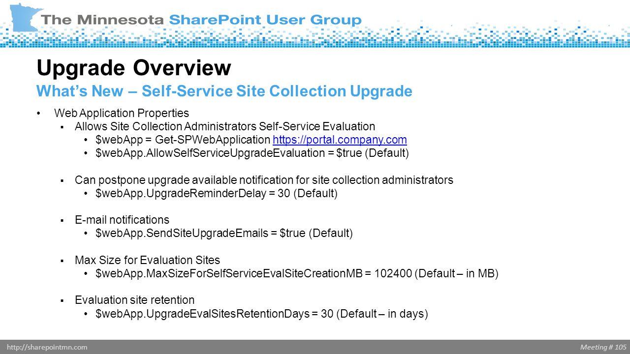 Meeting # 105http://sharepointmn.com Web Application Properties  Allows Site Collection Administrators Self-Service Evaluation $webApp = Get-SPWebApp