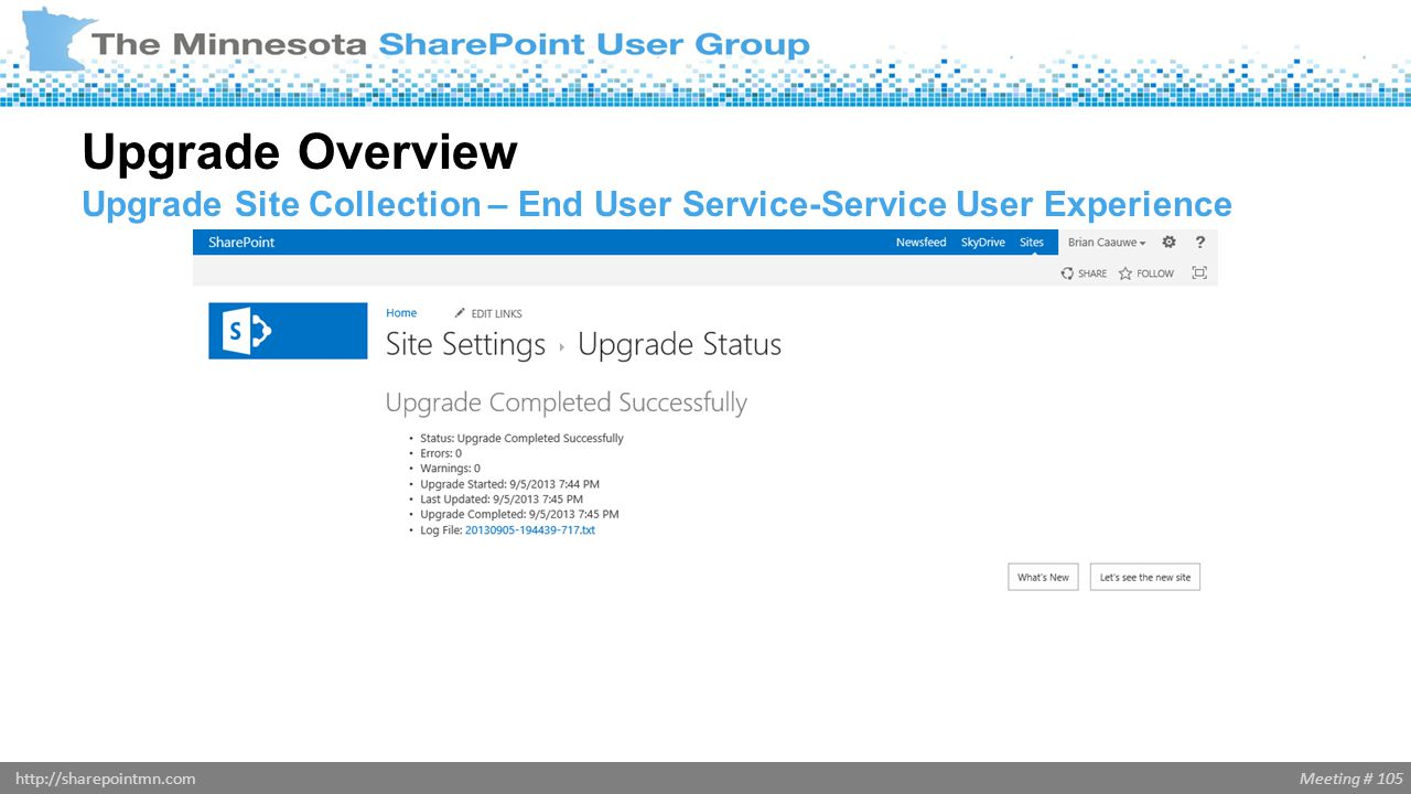 Meeting # 105http://sharepointmn.com Upgrade Overview Upgrade Site Collection – End User Service-Service User Experience
