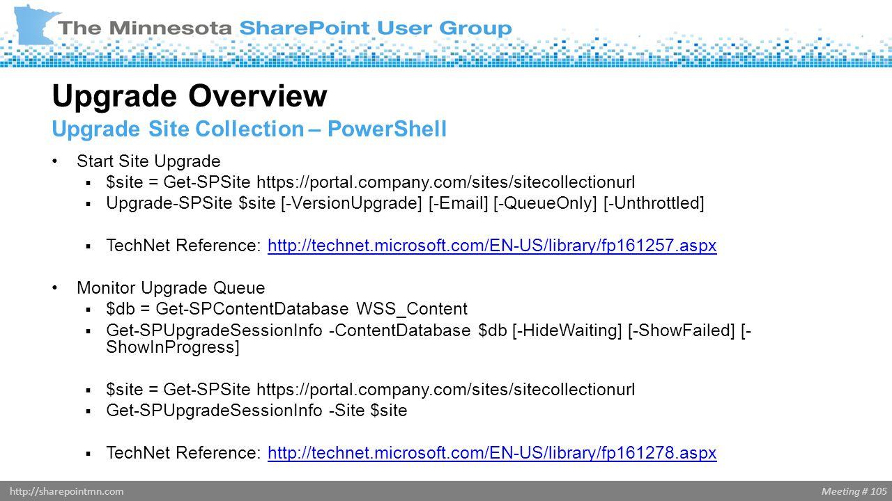 Meeting # 105http://sharepointmn.com Start Site Upgrade  $site = Get-SPSite https://portal.company.com/sites/sitecollectionurl  Upgrade-SPSite $site