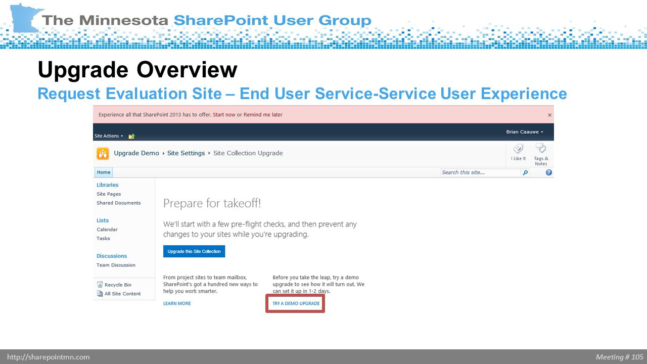 Meeting # 105http://sharepointmn.com Upgrade Overview Request Evaluation Site – End User Service-Service User Experience